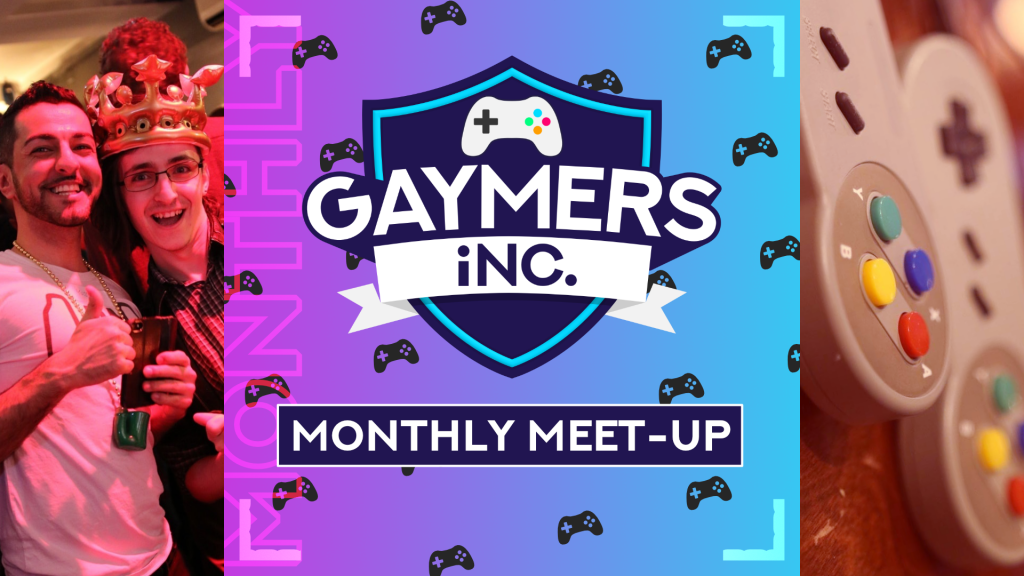 GAYMERS iNC. Monthly meet-up
